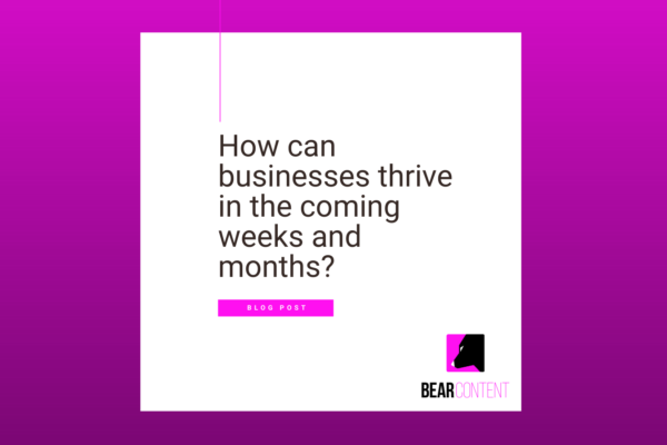 How can businesses thrive in the coming weeks and months?