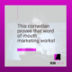 This comedian proves that word of mouth marketing works!