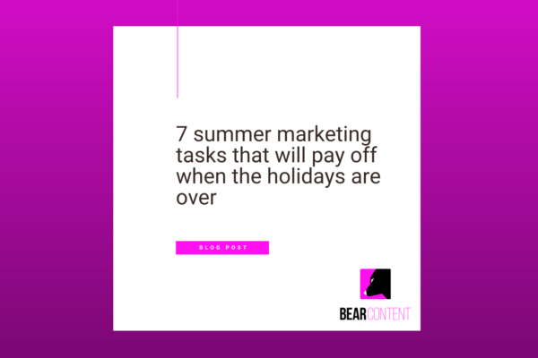 7 summer marketing tasks that will pay off when the holidays are over