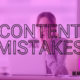 Why we all make content mistakes